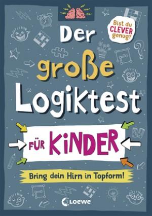 Der große Logiktest für Kinder - Bring dein Hirn in Topform!